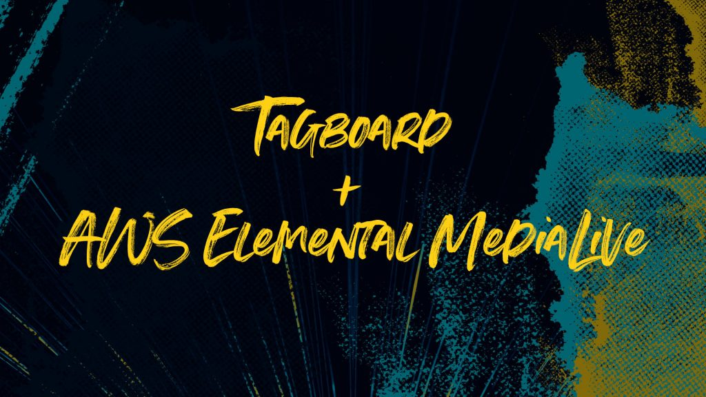 Tagboard and AWS Elemental MediaLive